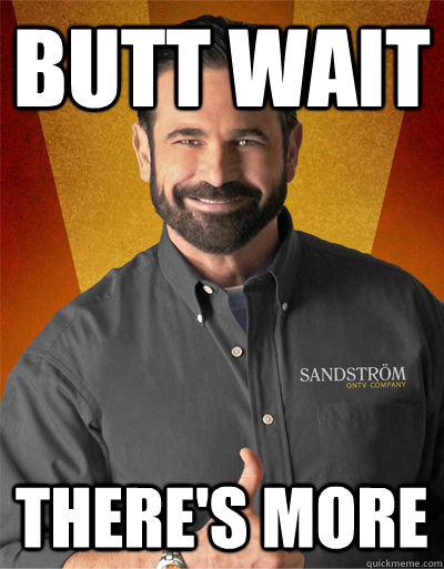 butt wait there's more  Billy Mays