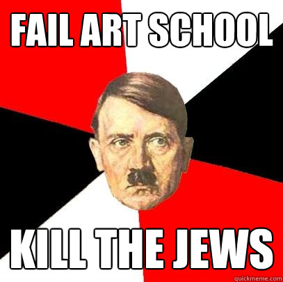 fail art school kill the jews