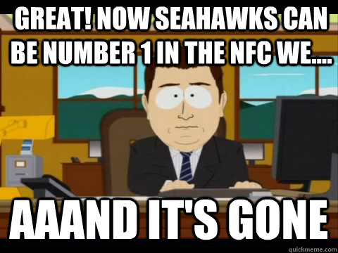 Great! Now Seahawks can be number 1 in the NFC We.... Aaand It's Gone - Great! Now Seahawks can be number 1 in the NFC We.... Aaand It's Gone  And its gone