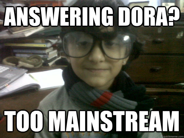 Answering Dora? Too MainStream