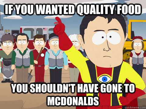 if you wanted quality food You shouldn't have gone to mcdonalds - if you wanted quality food You shouldn't have gone to mcdonalds  Misc