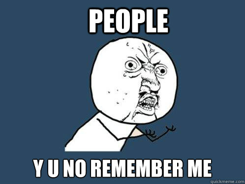 people y u no remember me - people y u no remember me  Y U No