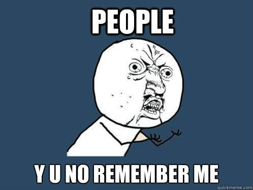 people y u no remember me  Y U No