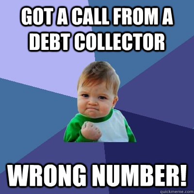 Got A Call From A Debt Collector Wrong Number Success Kid Quickmeme