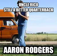 UNCLE RICO STILL A BETTER QUARTERBACK than aaron rodgers - UNCLE RICO STILL A BETTER QUARTERBACK than aaron rodgers  uncle rico