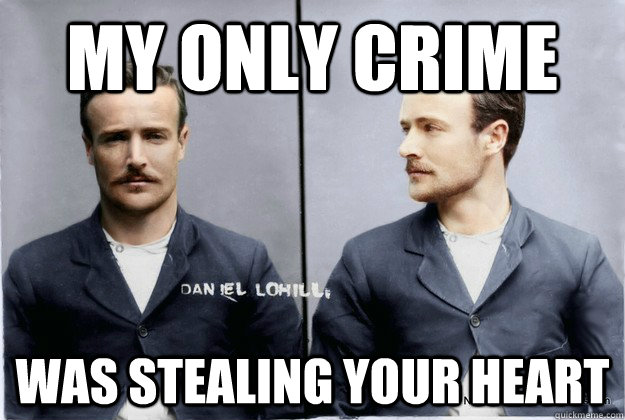 my only crime Was stealing your heart
