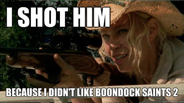 I shot him because I didn't like Boondock saints 2