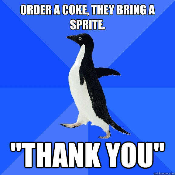 order a coke, they bring a sprite.