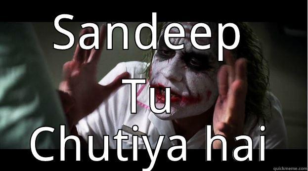Sandeep ek chutiya! :D - SANDEEP TU CHUTIYA HAI Joker Mind Loss