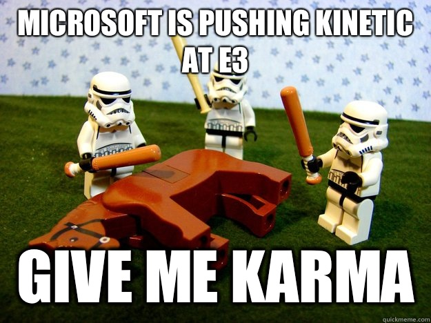 Microsoft is pushing kinetic at E3 give me karma - Microsoft is pushing kinetic at E3 give me karma  Dead Horse