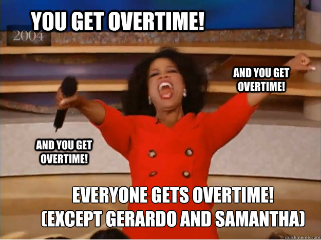 Do you want Overtime? because this is how you get overtime ...