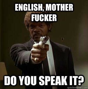 English, Mother Fucker Do you speak it? - English, Mother Fucker Do you speak it?  Samuel L Pulp Fiction