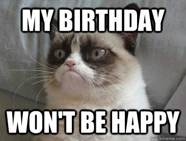 My birthday won't be happy