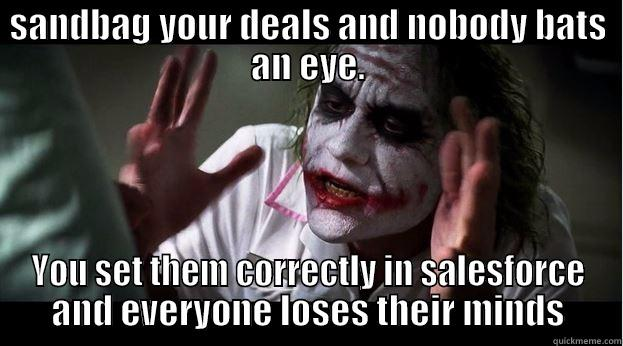 Sales Humor - SANDBAG YOUR DEALS AND NOBODY BATS AN EYE. YOU SET THEM CORRECTLY IN SALESFORCE AND EVERYONE LOSES THEIR MINDS Joker Mind Loss