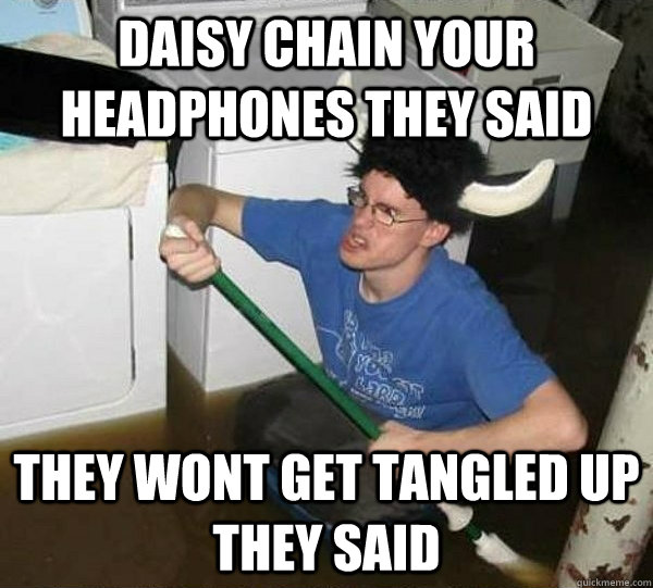 50911ef4bc9d30e29ff742d2747d41153b4a39569f5ba739921b484c50792841 daisy chain your headphones they said they wont get tangled up