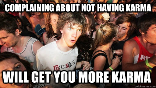 Complaining about not having karma will get you more karma - Complaining about not having karma will get you more karma  Sudden Clarity Clarence
