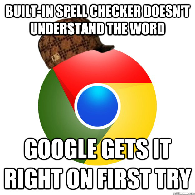 built-in spell checker doesn't understand the word  Google gets it right on first try - built-in spell checker doesn't understand the word  Google gets it right on first try  Misc