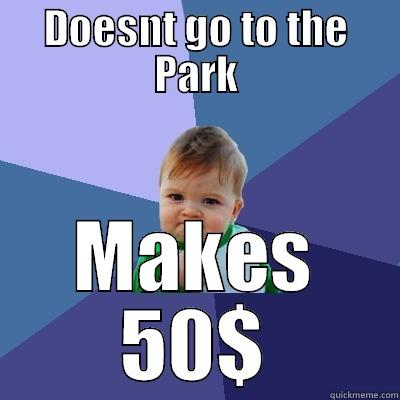 DOESNT GO TO THE PARK MAKES 50$ Success Kid