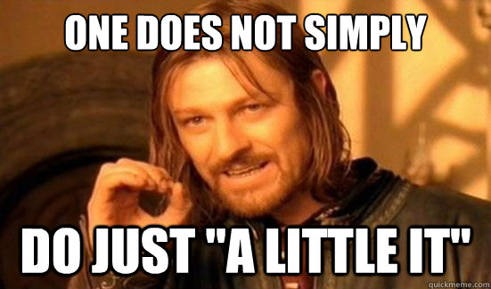 One Does Not Simply DO JUST