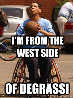 i'm from the west side  of degrassi