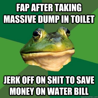 FAP AFTER TAKING MASSIVE DUMP IN TOILET JERK OFF ON SHIT TO SAVE MONEY ON WATER BILL