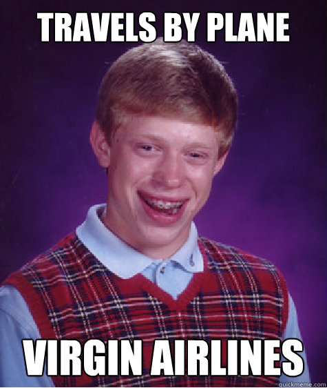 travels by plane virgin airlines - travels by plane virgin airlines  Bad Luck Brian