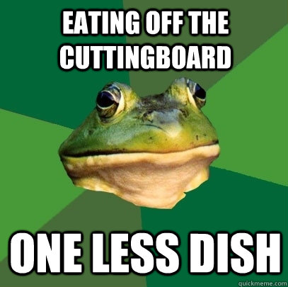 Eating off the cuttingboard one less dish - Eating off the cuttingboard one less dish  Foul Bachelor Frog