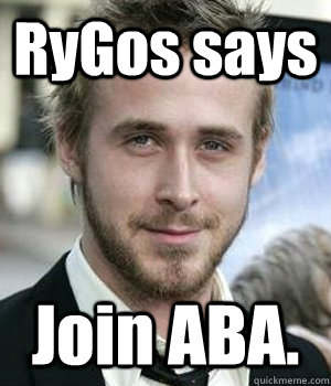 RyGos says Join ABA. - RyGos says Join ABA.  Misc