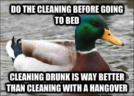 Do the cleaning before going to bed Cleaning drunk is way better than cleaning with a hangover - Do the cleaning before going to bed Cleaning drunk is way better than cleaning with a hangover  Misc