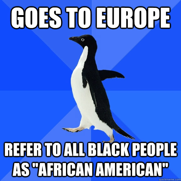 Goes to Europe Refer to all black people as