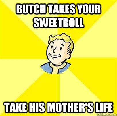 Butch takes your sweetroll Take his mother's life - Butch takes your sweetroll Take his mother's life  Fallout 3