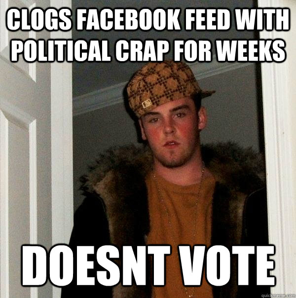 clogs facebook feed with political crap for weeks doesnt vote - clogs facebook feed with political crap for weeks doesnt vote  Scumbag Steve