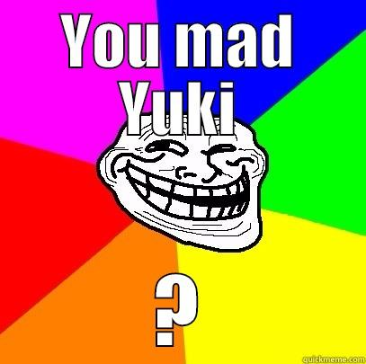 YOU MAD YUKI ? Troll Face