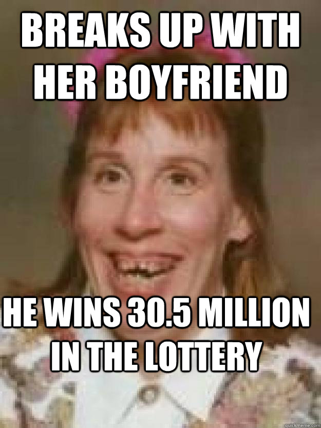 Breaks up with her boyfriend he wins 30.5 million in the lottery  Bad Luck Brenda
