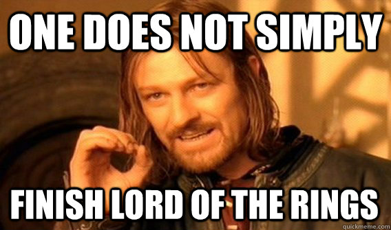 ONE DOES NOT SIMPLY FINISH LORD OF THE RINGS - ONE DOES NOT SIMPLY FINISH LORD OF THE RINGS  One Does Not Simply