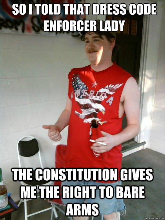 So I told that dress code enforcer lady The Constitution gives me the right to bare arms - So I told that dress code enforcer lady The Constitution gives me the right to bare arms  Redneck Randal