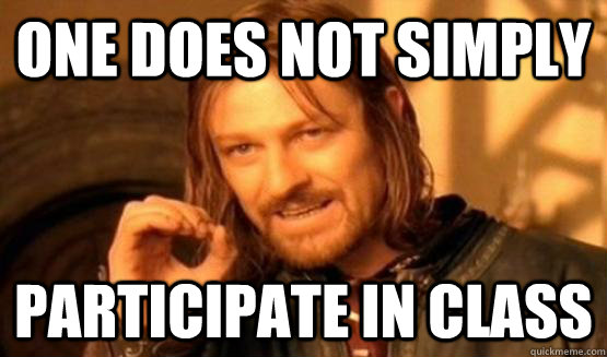 One does not simply Participate in class