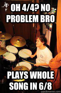 OH 4/4? No problem bro Plays whole song in 6/8