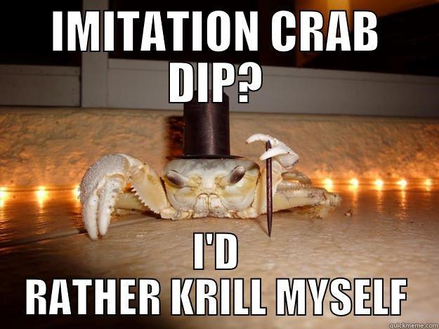 IMITATION CRAB DIP? I'D RATHER KRILL MYSELF Fancy Crab