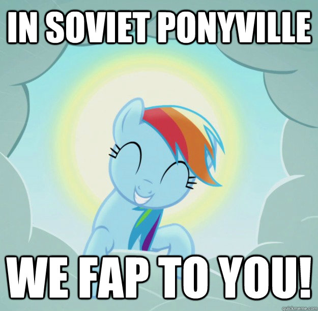 In Soviet PonyVille We Fap To You!  Good Pony Rainbow Dash
