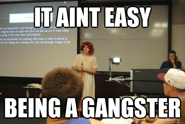 It aint easy being a gangster