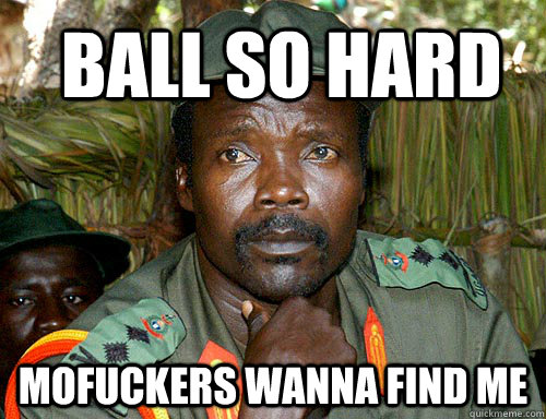 Ball so hard Mofuckers wanna find me  Kony