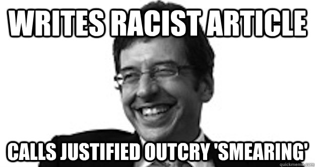 writes racist article calls justified outcry 'smearing' - writes racist article calls justified outcry 'smearing'  scumbag monbiot