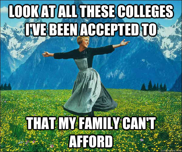 Look at all these colleges I've been accepted to that my family can't afford