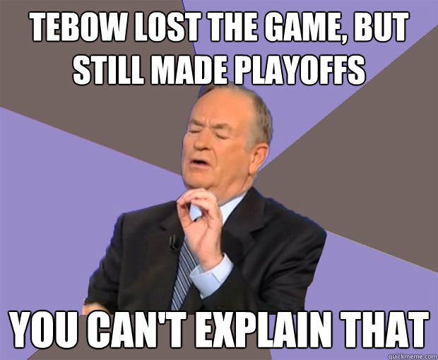 Tebow lost the game, but still made playoffs You can't explain that  Bill O Reilly