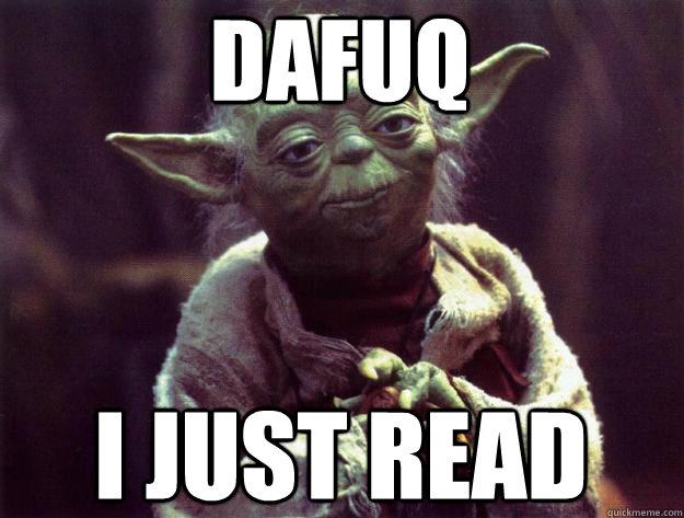 Dafuq I just read - Dafuq I just read  Sad yoda
