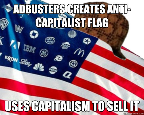 adbusters creates anti-capitalist flag uses capitalism to sell it - adbusters creates anti-capitalist flag uses capitalism to sell it  Scumbag adbusters