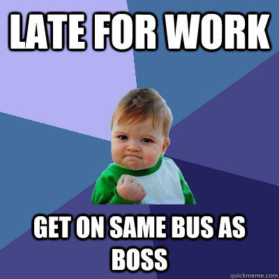 late for work get on same bus as boss  Success Kid