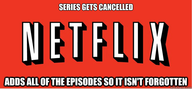 series gets cancelled adds all of the episodes so it isn't forgotten
