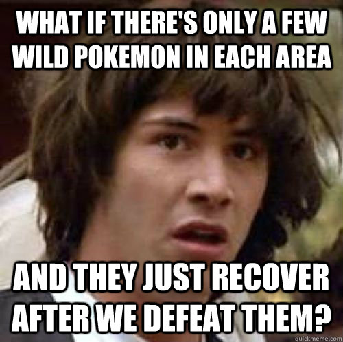 What if there's only a few wild pokemon in each area and they just recover after we defeat them?